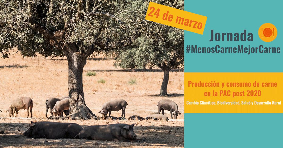 Ir a Cancelado: Madrid, Jornada #MenosCarneMejorCarne. Producción y consumo de carne en la PAC post 2020. Cambio Climático, Biodiversidad, Salud y Desarrollo Rural. Se modifican fechas